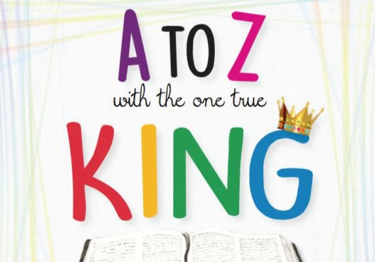 'A to Z with the One True King' makes it easy to teach children Scriptures- By Joy Banbury